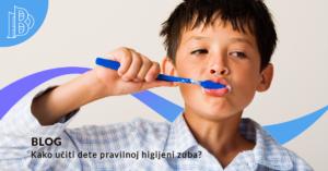 Kako da naučite dete šta je pravilna higijena zuba?